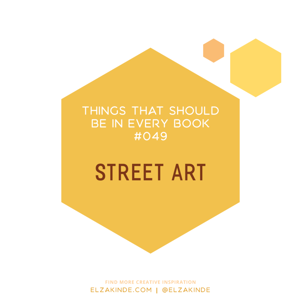 Things That Should Be in Every Book #049: Street Art