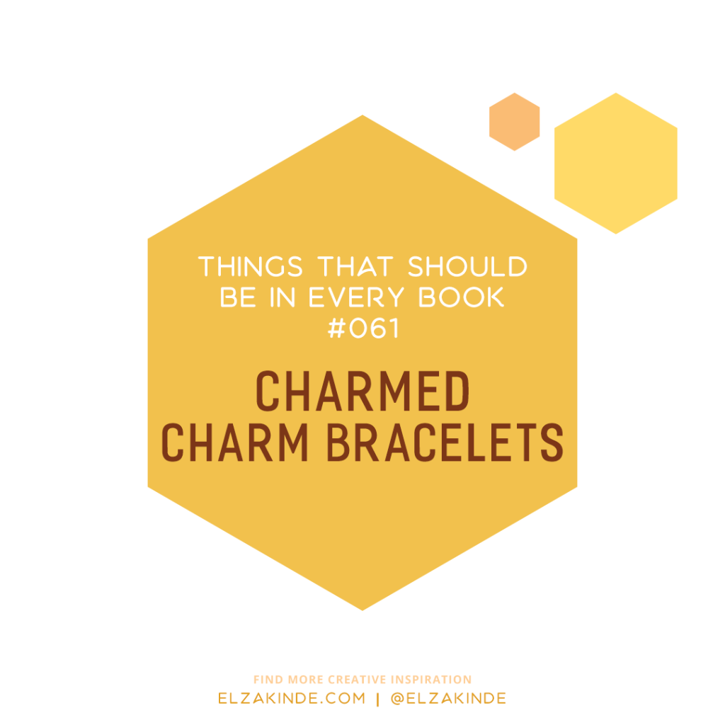 Things That Should Be in Every Book #061: Charmed Charm Bracelets