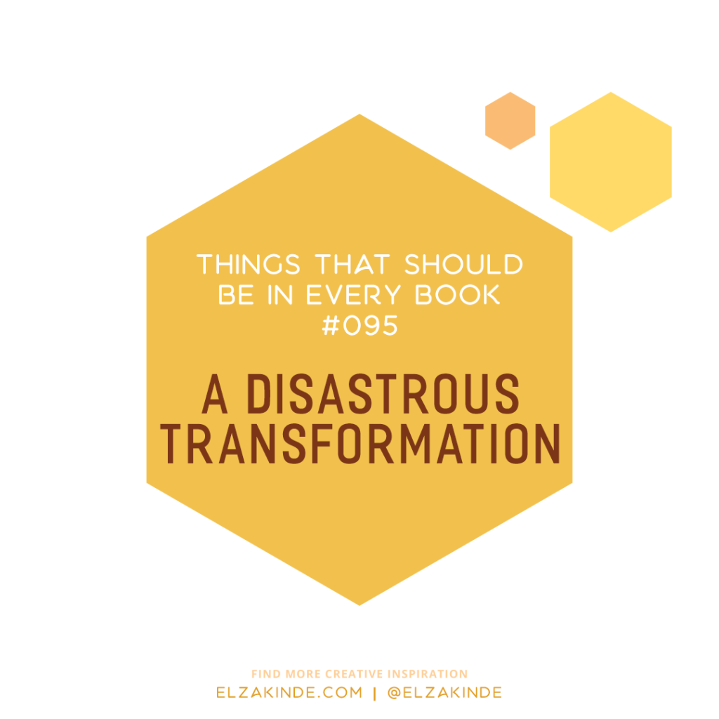 Things That Should Be in Every Book #095: A Disastrous Transformation
