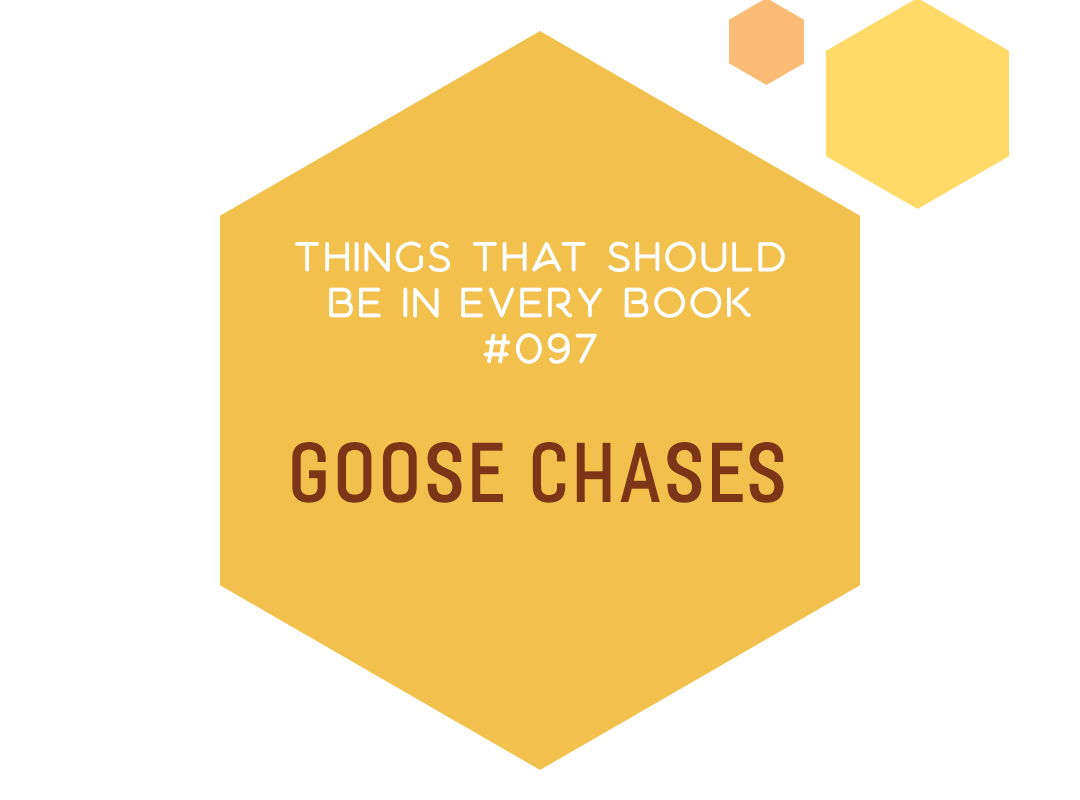 Things That Should Be in Every Book #097: Goose Chases