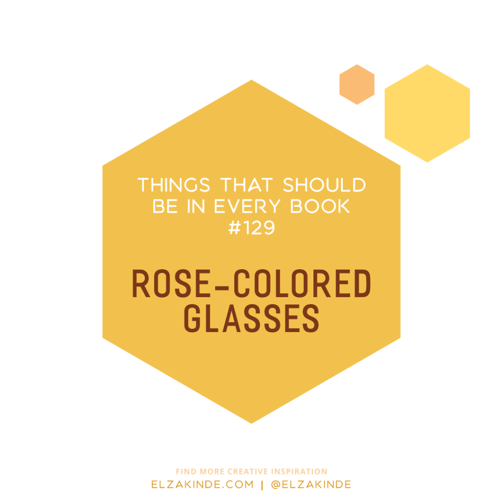 Things That Should Be in Every Book #129: Rose-Colored Glasses