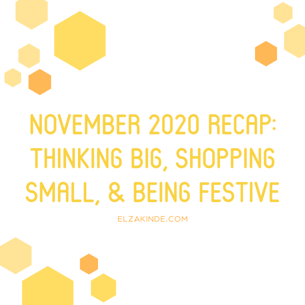 November 2020 Recap: Thinking Big, Shopping Small, and Being Festive