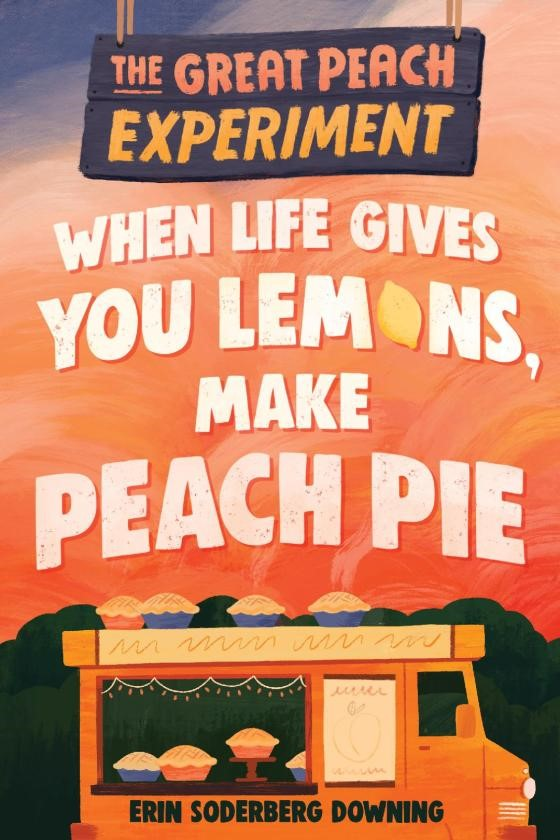 When Life Gives You Lemons, Make Peach Pie by Erin Soderberg Downing