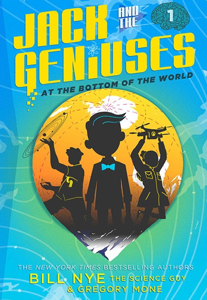 Jack and the Geniuses: At the Bottom of the World by Bill Nye the Science Guy & Gregory Mone