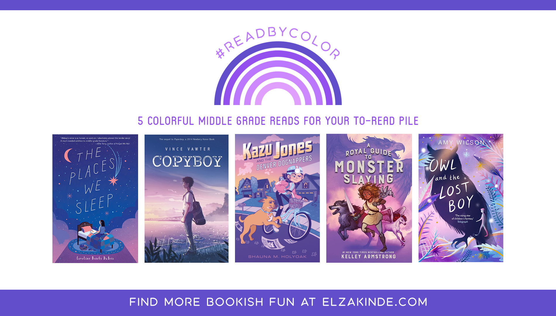#ReadByColor: 5 Colorful Middle Grade Reads for Your To-Read Pile | features the book covers of THE PLACES WE SLEEP by Caroline Brooks DuBois; COPYBOY by Vince Vawter; KAZU JONES AND THE DENVER DOGNAPPERS by Shauna M. Holyoak; A ROYAL GUIDE TO MONSTER SLAYING by Kelley Armstrong; and OWL AND THE LOST BOY by Amy Wilson