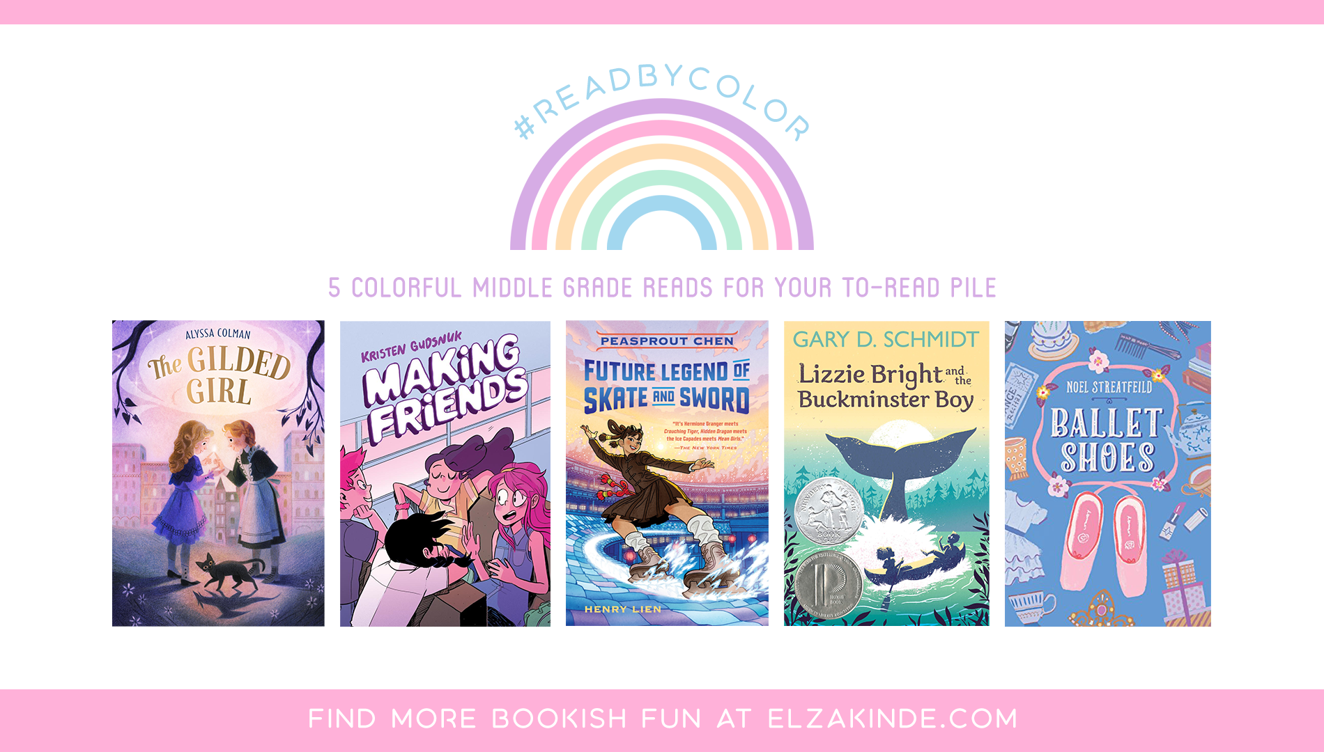 #ReadByColor: 5 Colorful Middle Grade Reads for Your To-Read Pile | features the book covers of THE GILDED GIRL by Alyssa Colman; MAKING FRIENDS by Kristen Gudsnuk; PEASPROUT CHEN: FUTURE LEGEND OF SKATE AND SWORD by Henry Lien; LIZZIE BRIGHT AND THE BUCKMINSTER BOY by Gary D. Schmidt; and BALLET SHOES by Noel Streatfeild