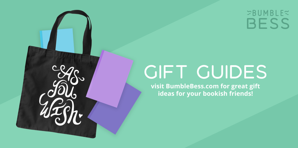 Gift Guides: Visit BumbleBess.com for great gift ideas for your bookish friends.