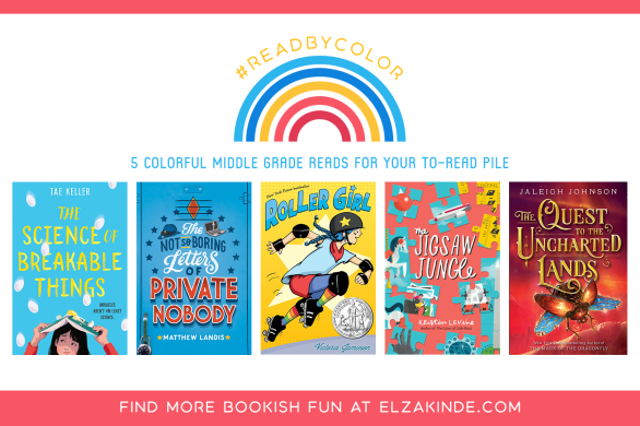 #ReadByColor: 5 Colorful Middle Grade Reads for Your To-Read Pile | features the book covers of THE SCIENCE OF BREAKABLE THINGS by Tae Keller; THE NOT SO BORING LETTERS OF PRIVATE NOBODY by Matthew Landis; ROLLER GIRL by Victoria Jamieson; THE JIGSAW JUNGLE by Kristin Levine; and THE QUEST TO THE UNCHARTED LANDS by Jaleigh Johnson