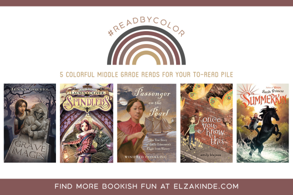 #ReadByColor: 5 Colorful Middle Grade Reads for Your To-Read Pile | features the book covers of GRAVE IMAGES by Jenny Goebel; THE SPINDLERS by Lauren Oliver; PASSENGER ON THE PEARL by Winifred Conkling; ONCE YOU KNOW THIS by Emily Blejwas; and SUMMERKIN by Sarah Prineas