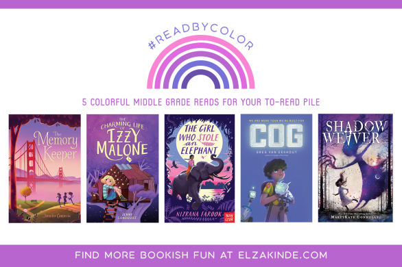 #ReadByColor: 5 Colorful Middle Grade Reads for Your To-Read Pile | features the book covers of THE MEMORY KEEPER by Jennifer Camiccia; THE CHARMING LIFE OF IZZY MALONE by Jenny Lundquist; THE GIRL WHO STOLE AN ELEPHANT by Nizrana Farook; COG by Greg Van Eekhout; and SHADOW WEAVER by MarcyKate Connolly