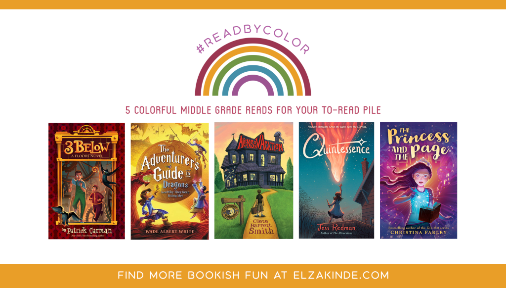 #ReadByColor: 5 Colorful Middle Grade Reads for Your To-Read Pile | features the book covers of 3 BELOW by Patrick Carman; THE ADVENTURER'S GUIDE TO DRAGONS by Wade Albert White; ALIENS ON VACATION by Clete Barrett Smith; QUINTESSENCE by Jess Redman; and THE PRINCESS AND THE PAGE by Christina Farley