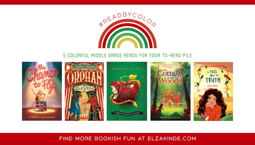 #ReadByColor: 5 Colorful Middle Grade Reads for Your To-Read Pile | features the book covers of THE CHANCE TO FLY by Ali Stroker & Stacy Davidowitz; ORPHAN ELEVEN by Gennifer Choldenko; THE ISLE OF THE LOST by Melissa de la Cruz; THE COTTAGE IN THE WOODS by Katherine Coville; TO TELL YOU THE TRUTH by Beth Vrabel