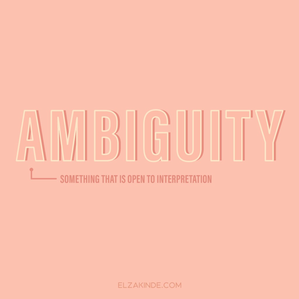 Ambiguity: something that is open to interpretation