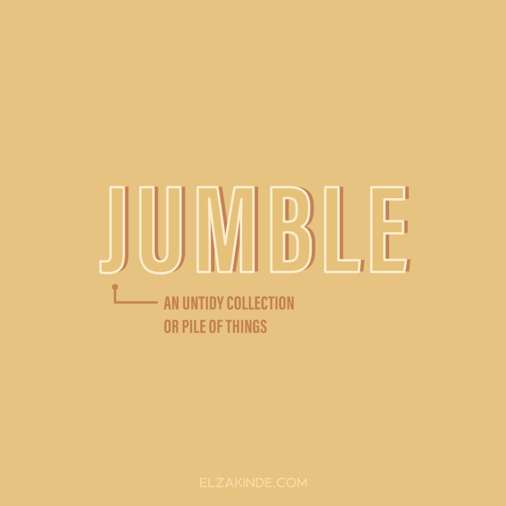 Jumble: an untidy collection or pile of things