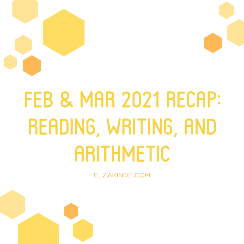February & March 2021 Recap: Reading, Writing, and Arithmetic