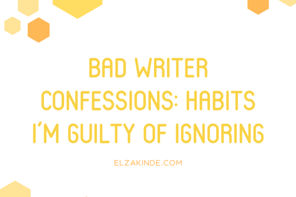 Bad Writer Confessions: Habits I'm Guilty of Ignoring