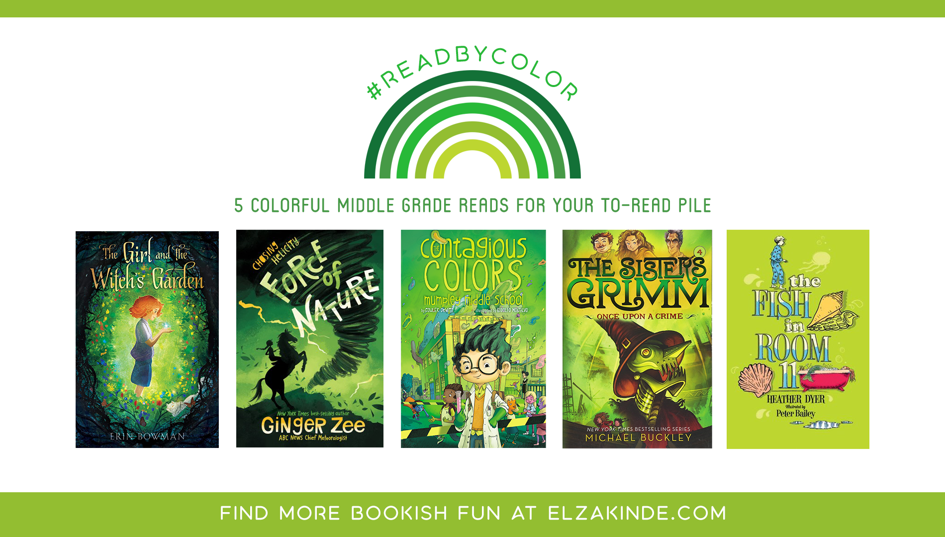 #ReadByColor: 5 Colorful Middle Grade Reads for Your To-Read Pile | features the book covers of THE GIRL AND THE WITCH'S GARDEN by Erin Bowman; CHASING HELICITY: FORCE OF NATURE by Ginger Zee; THE CONTAGIOUS COLORS OF MUMPLEY MIDDLE SCHOOL by Fowler DeWitt; ONCE UPON A CRIME by Michael Buckley; and THE FISH IN ROOM 11 by Heather Dyer