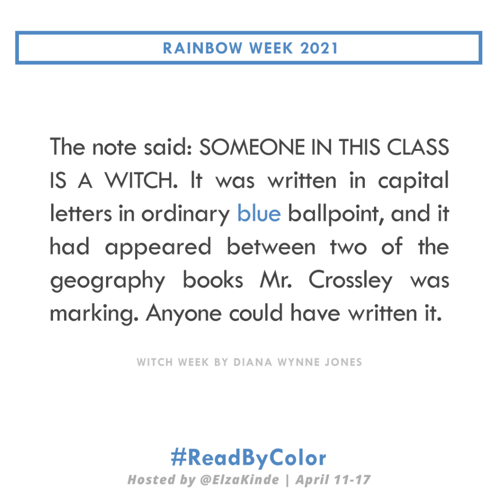 """The note said: SOMEONE IN THIS CLASS IS A WITCH. It was written in capital letters in ordinary blue ballpoint, and it had appeared between two of the geography books Mr. Crossley was marking. Anyone could have written it."" -Witch Week by Diana Wynne Jones"