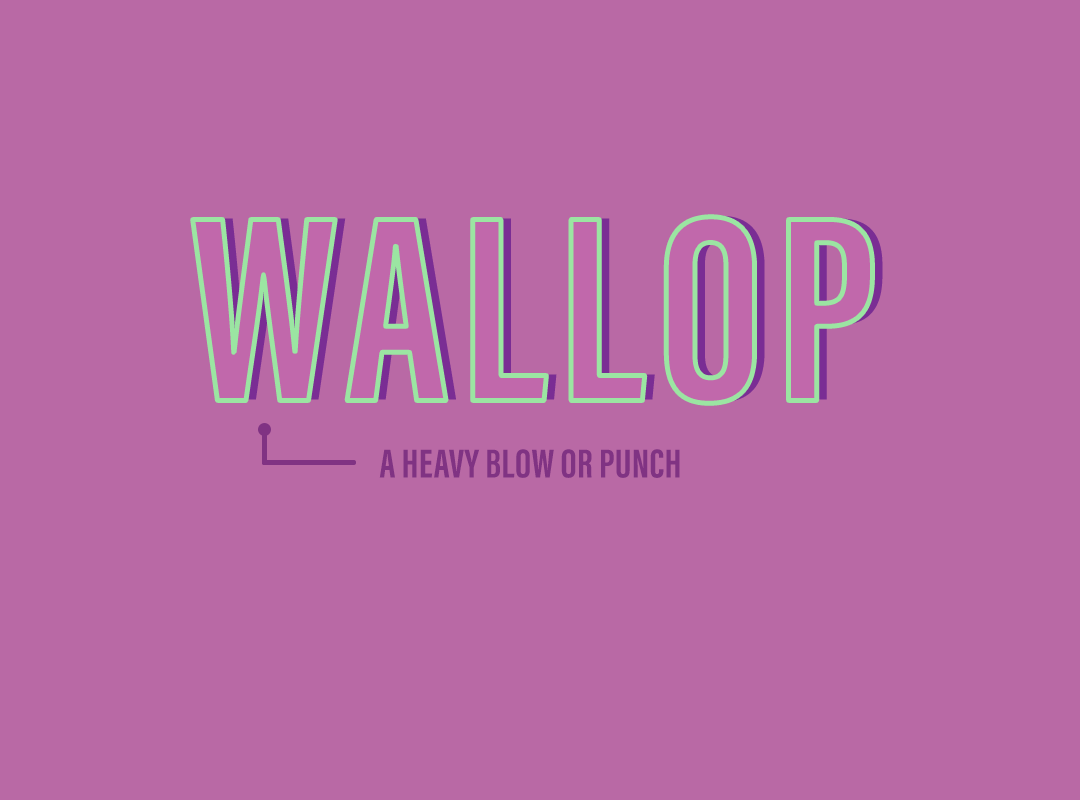 Wallop: a heavy blow or punch