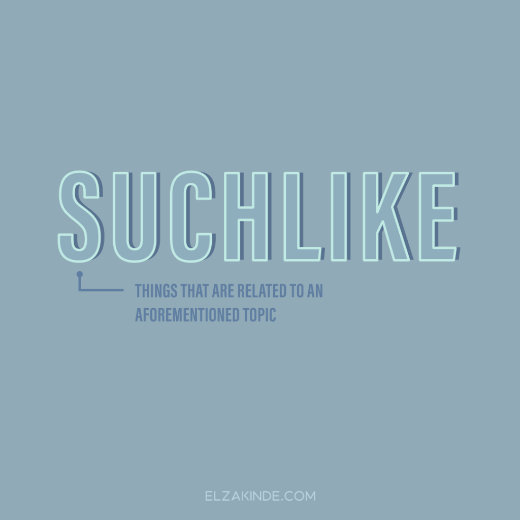 Suchlike: things that are related to an aforementioned topic