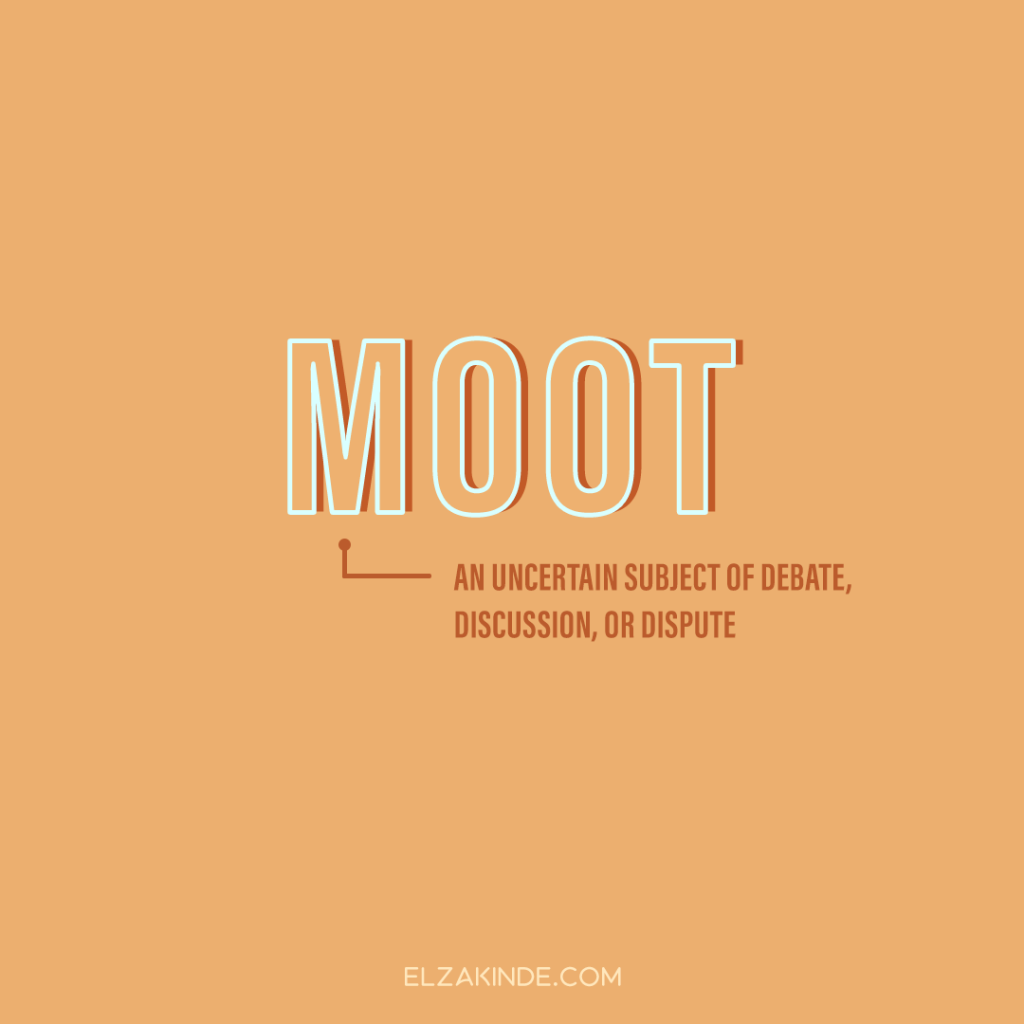 Moot: an uncertain subject of debate, discussion, or dispute