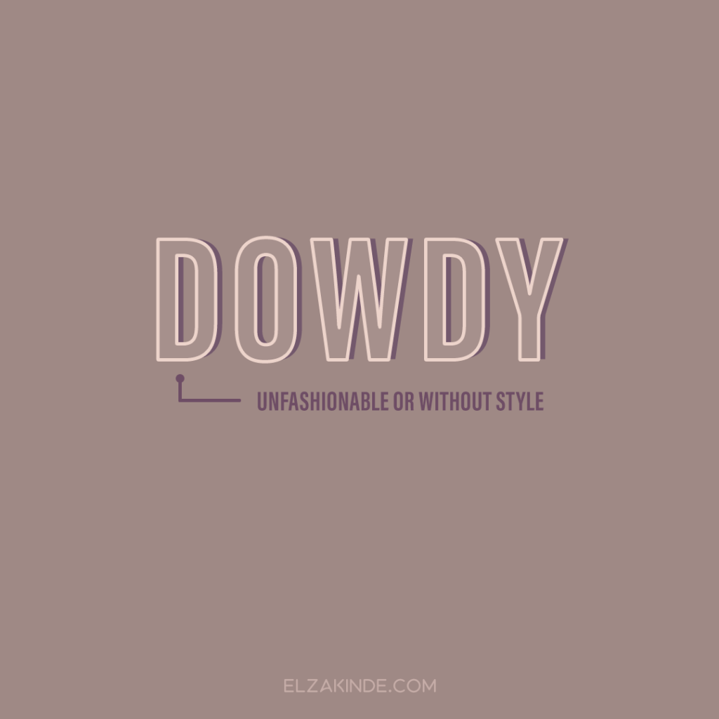 Dowdy: unfashionable or without style