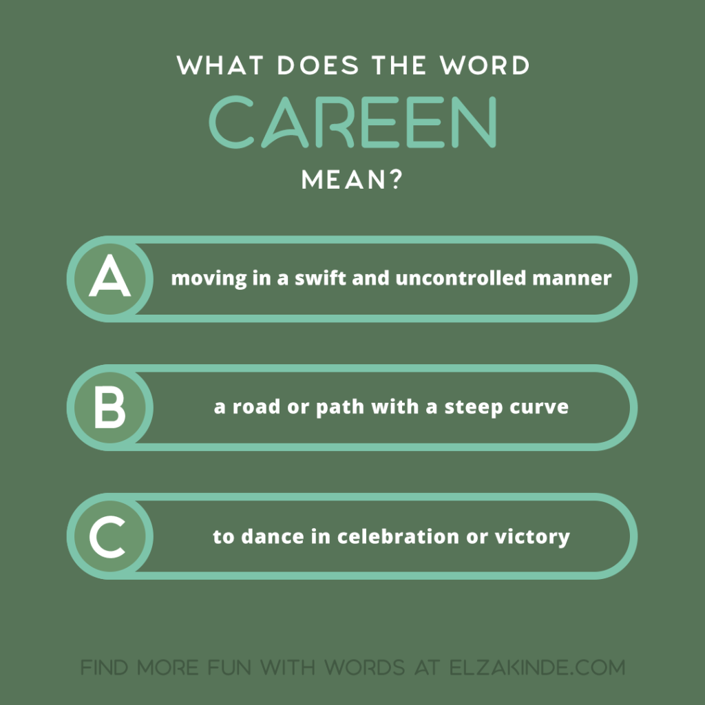 what does the word CAREEN mean?