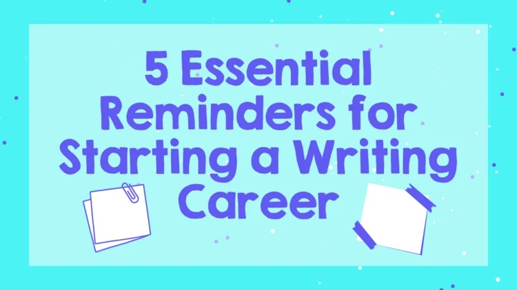 """Graphic taken from The Just Girl Project. """"5 Essential Reminders for Starting a Writing Career""""."""