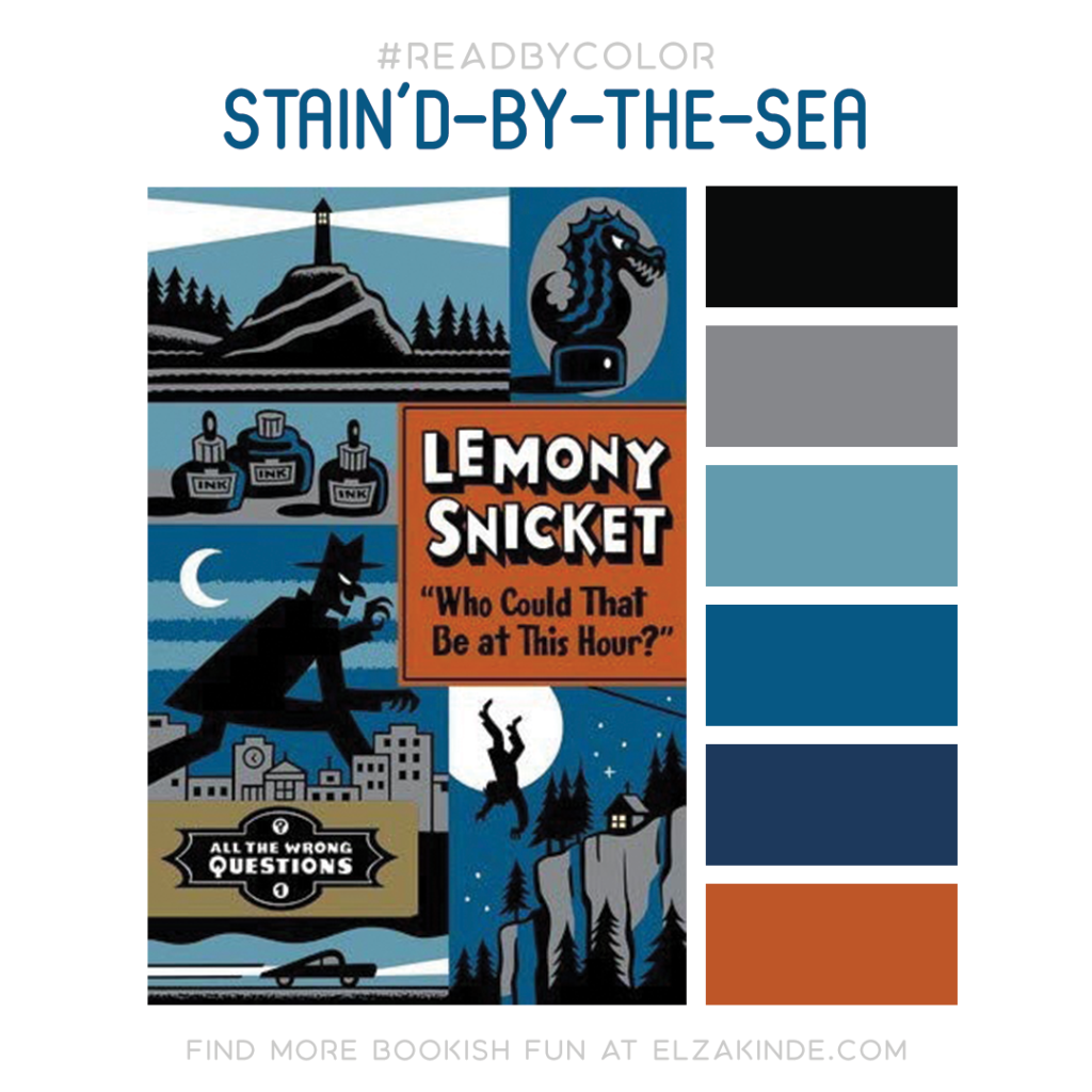 #Read By Color: Stain'd-by-the-Sea | features the book cover of WHO COULD THAT BE AT THIS HOUR? by Lemony Snicket and a complimentary color palette.