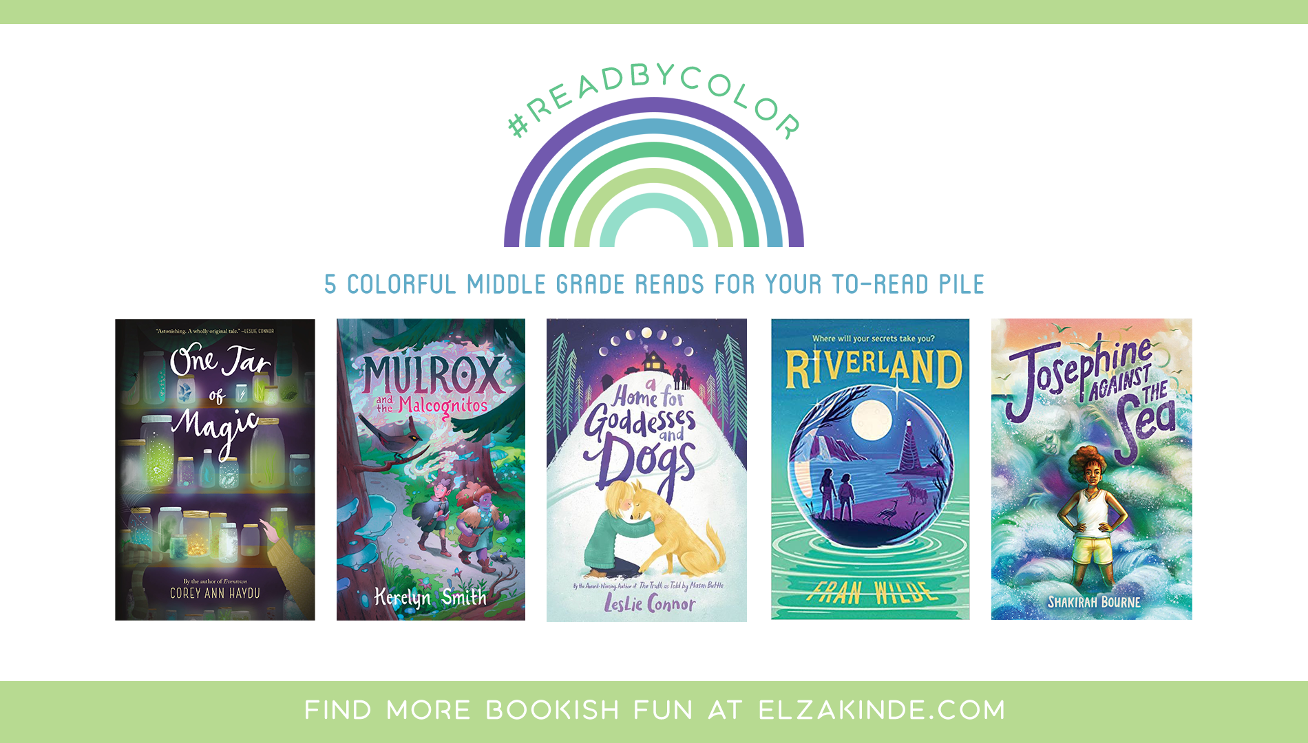 #ReadByColor: 5 Colorful Middle Grade Reads for Your To-Read Pile | features the book covers of ONE JAR OF MAGIC by Corey Ann Haydu; MULROX AND THE MALCOGNITOS by Kerelyn Smith; A HOME FOR GODDESSES AND DOGS by Leslie Connor; RIVERLAND by Fran Wilde; and JOSEPHINE AGAINST THE SEA by Shakirah Bourne