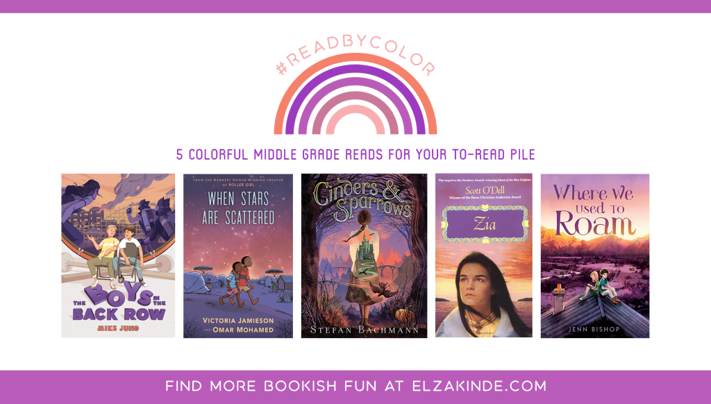 #ReadByColor: 5 Colorful Middle Grade Reads for Your To-Read Pile   features the book covers of THE BOYS IN THE BACK ROW by Mike Jung; WHEN STARS ARE SCATTERED by Victoria Jamieson and Omar Mohamed; CINDERS & SPARROWS by Stefan Bachmann; ZIA by Scott O'Dell; and WHERE WE USED TO ROAM by Jenn Bishop