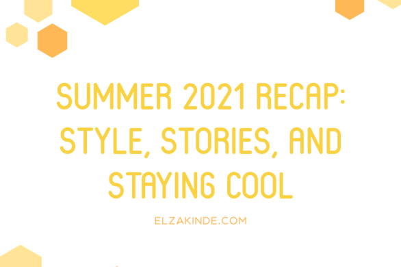 Summer 2021 Recap: Style, Stories, and Staying Cool