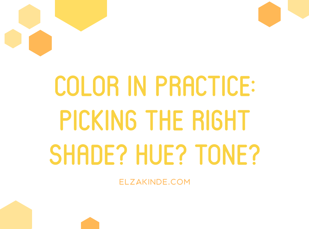 Color in Practice: Picking the Right Shade? Hue? Tone?