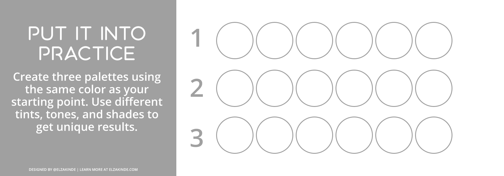"""Graphic features a gray box with text reading """"Put it Into Practice: Create three palettes using the same color as your starting point. Use different tints, tones, and shades to get unique results."""" To the right, three sets of 6 blank circles allow you to create your own palettes."""