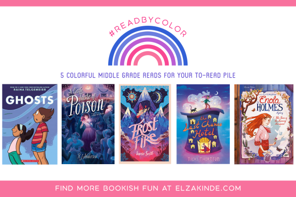 #ReadByColor: 5 Colorful Middle Grade Reads for Your To-Read Pile   features the book covers of GHOSTS by Raina Telgemeier; A LITTLE TASTE OF POISON by R. J. Anderson; FROSTFIRE by Jamie Smith; THE LAST CHANCE HOTEL by Nicki Thornton; and AN ENOLA HOLMES MYSTERY VOL. 1: THE CASE OF THE MISSING MARQUESS graphic novelization by Serena Blasco.