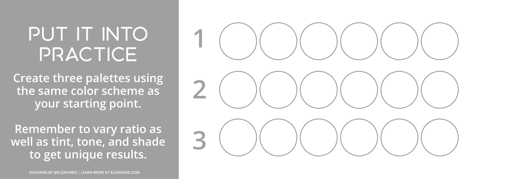"""Graphic features a gray box with text reading """"Put it Into Practice: Create three palettes using the same color scheme as your starting point. Remember to vary the ratio as well as tint, tone, and shade to get unique results."""" To the right, three sets of 6 blank circles allow you to create your own palettes."""
