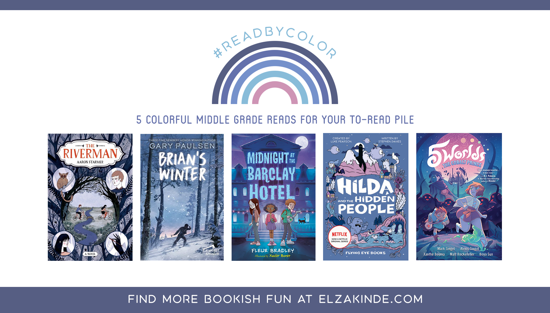 #ReadByColor: 5 Colorful Middle Grade Reads for Your To-Read Pile | features the book covers of THE RIVERMAN by Aaron Starmer; BRIAN'S WINTER by Gary Paulsen; MIDNIGHT AT THE BARCLAY HOTEL by Fleur Bradley; HILDA AND THE HIDDEN PEOPLE by Luke Pearson & Stephen Davies; and THE COBALT PRINCE by Mark Siegel, Alexis Siegel, Xanthe Bouma, Matt Rockefeller, and Boya Sun.